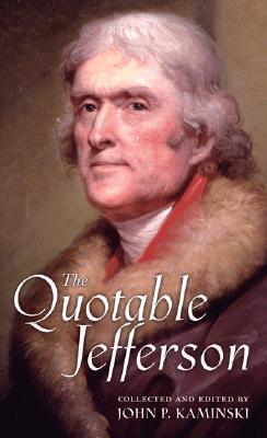 The Quotable Jefferson By Jefferson, Thomas/ Kaminski, John P. (EDT)