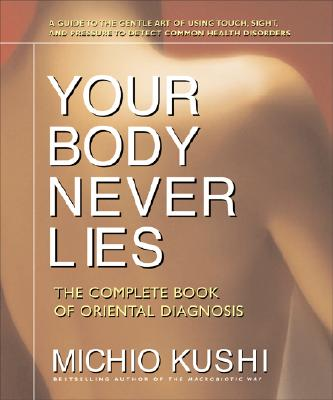 Your Body Never Lies By Kushi, Michio