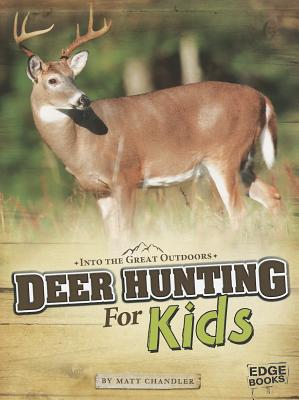 Deer Hunting for Kids By Chandler, Matt