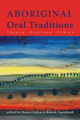 Aboriginal Oral Traditions By Hulan, Renee (EDT)/ Eigenbrod, Renate (EDT)
